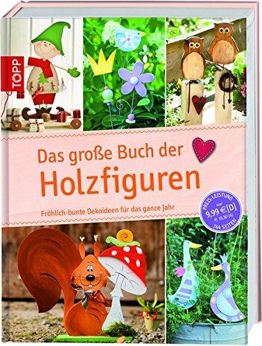 Das große Buch der Kreativideen: Das große Buch der Holzfiguren: Fröhlich-bunte Dekoideen für das ganze Jahr (Scanner-plan)