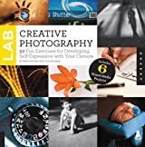 Creative Photography Lab: 52 Fun Exercises for Developing Self-Expression with your Camera. Includes 6 Mixed-Media Projects (Lab Series) by Steve Sonheim (2013-08-01)