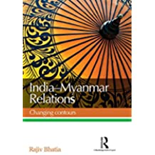 India--Myanmar Relations: Changing contours (English Edition)