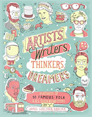 Artists, Writers, Thinkers, Dreamers: Portraits of Fifty Famous Folks and All Their Weird Stuff
