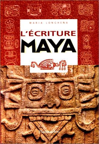 L'ECRITURE MAYA. Portrait d'une civilisation à travers des signes par Maria Longhena