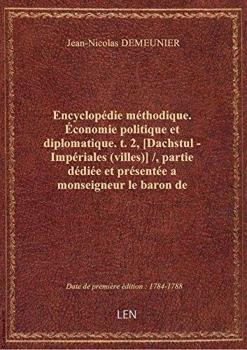 Encyclopédie méthodique. Économie politique et diplomatique. t. 2, [Dachstul - Impériales (villes)]