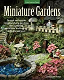 Miniature Gardens: Design and create miniature fairy gardens, dish gardens, terrariums and more-indoors and out by Katie Elzer-Peters (2014-03-15)