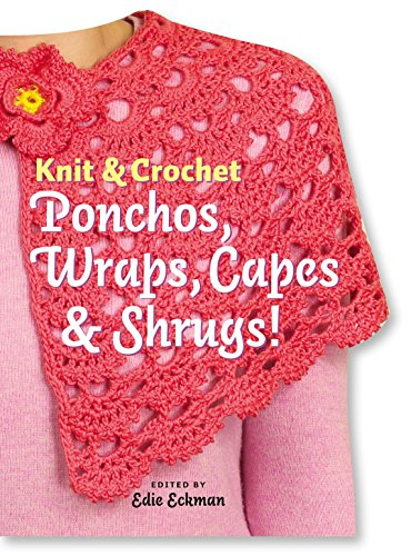 Knit and Crochet Ponchos, Wraps, Capes and Shrugs! (Knit & Crochet) by Edie Eckman (1-Jan-2006) Hardcover