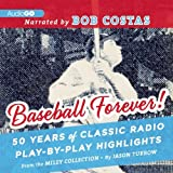 Baseball Forever!: 50 Years of Classic Radio Play-by-Play Highlights from The Miley Collection by Jason Turbow (2013-03-12)