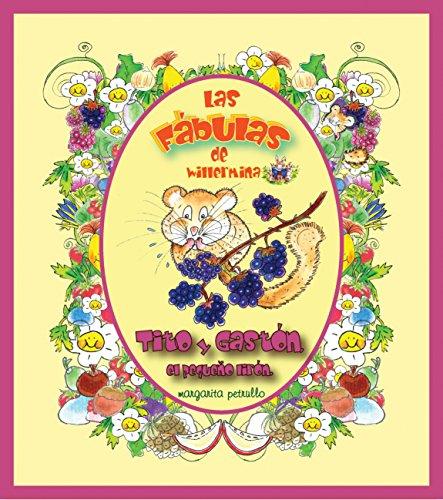 Tito y Gastón, el pequeño lirón (Las Fábulas de Willermina nº 6) por Margarita Petrullo