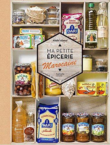 Ma petite épicerie marocaine: 50 produits décryptés, 40 recettes associées