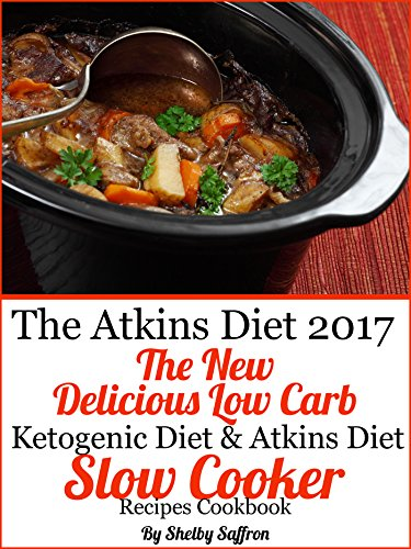 atkins-diet-2017-the-new-delicious-low-carb-ketogenic-diet-atkins-diet-slow-cooker-cookbook-english-