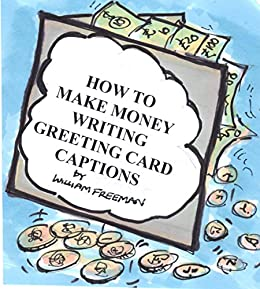 How To Make Money Writing Greeting Card Captions by [Freeman, William]