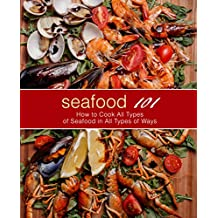 Seafood 101: How to Cook All Types of Seafood in All Types of Ways (English Edition)