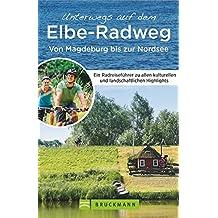 Flussradweg: Unterwegs auf dem Elbe-Radweg Nord von Magdeburg bis zur Nordsee. Deutschlands beliebtester Flussradweg. Ein unverzichtbarer Radreiseführer für Ihre Fahrradtour entlang der Elbe.