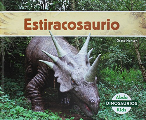 Estiracosaurio (Styracosaurus) (Spanish Version) (Dinosaurios/ Dinosaurs) por Grace Hansen