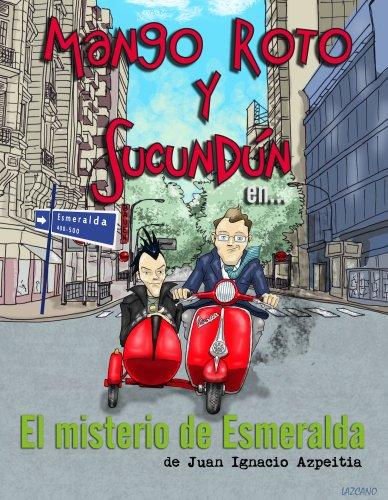 Mango Roto y Sucundum El Misterio de Esmeralda (Las aventuras de mango Roto Y Sucundum nº 1) por Juan Ignacio Azpeitia