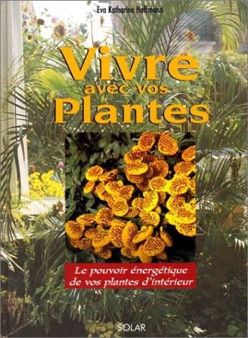 Vivre avec les plantes. Le pouvoir énergétique de vos plantes d'intérieur