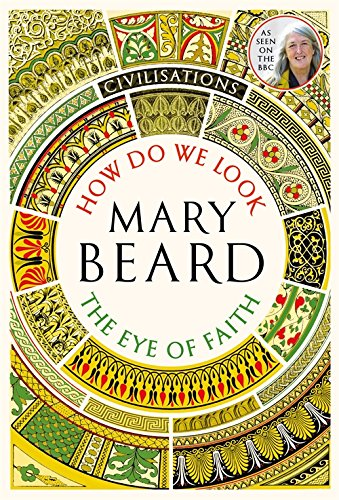Civilisations: How Do We Look / The Eye of Faith: As seen on TV par Professor Mary Beard