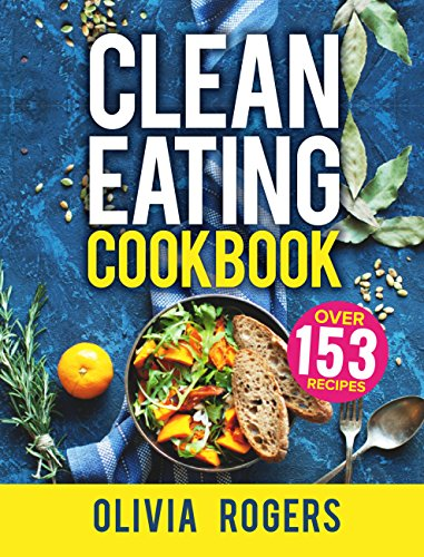 Clean Eating Cookbook: The All-in-1 Healthy Eating Guide - 153 Quick & Easy Recipes, A Weekly Shopping List & More! (English Edition)