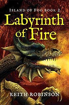 Labyrinth of Fire (Island of Fog, Book 2) by [Robinson, Keith]