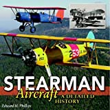 Stearman Aircraft: A Detailed History by Edward H. Phillips (2006-04-21)