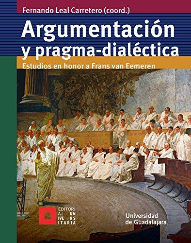 Argumentación y pragma-dialéctica: Estudios en honor a Frans van Eemeren (Licenciatura) por Fernando Leal Carretero