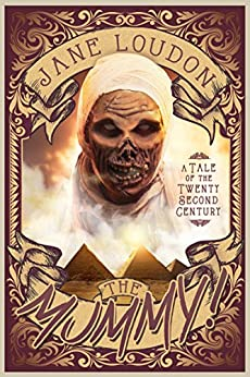 The Mummy!: A Tale of the Twenty-Second Century by [Loudon, Jane]