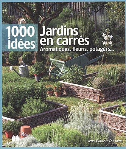 Jardins en carrés : aromatiques, fleuris, potagers… par Jean-Baptiste Duchêne