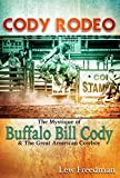 Cody Rodeo: The Mystique of Buffalo Bill Cody and the Great American Cowboy by Lew Freedman (2015-05-01)