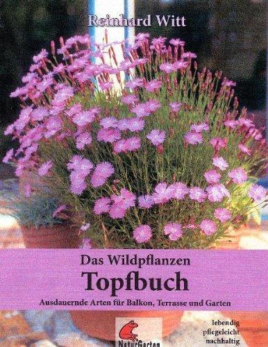 Das Wildpflanzen Topfbuch. Ausdauernde Arten für Balkon. Terrasse und Garten. Lebendig. pflegeleicht. nachhaltig von Witt. Reinhard (2010) Gebundene Ausgabe