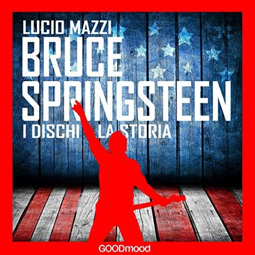 Bruce Springsteen: I dischi - la storia  Audiolibri