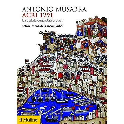 Acri 1291: La Caduta Degli Stati Crociati (Biblioteca Storica)