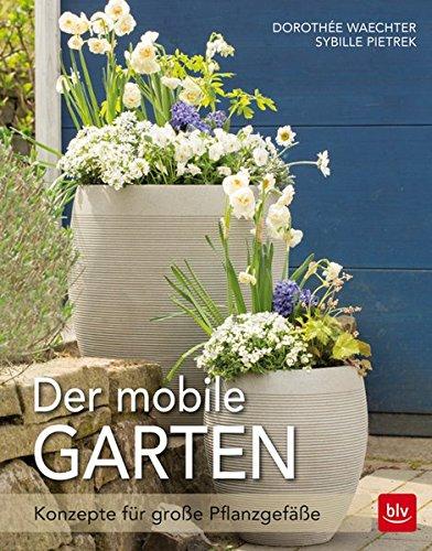 Preisvergleich Produktbild Der mobile Garten: Konzepte für große Pflanzgefäße