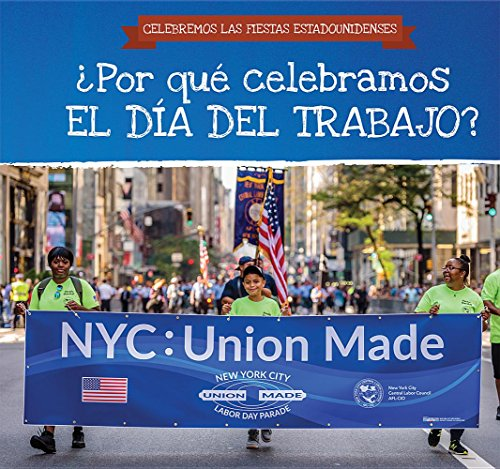 ¿Por qué celebramos El Día Del Trabajo? / Why Do We Celebrate Labor Day? (Celebremos Las Fiestas Estadounidenses / Celebrating U.S. Holidays)