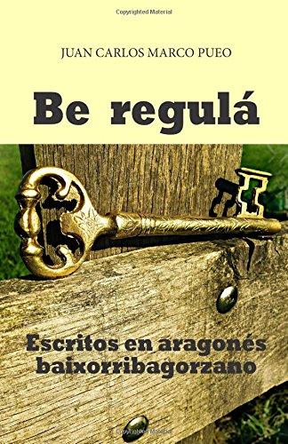 Be Regulá: Escritos en baixorribagorzano. Poesía y prosa. por D. Juan Carlos Marco Pueo