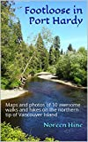 Footloose in Port Hardy: Maps and photos of 10 awesome walks and hikes on the northern tip of Vancouver Island (English Edition)