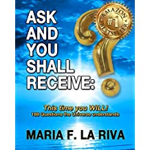ASK AND YOU SHALL RECEIVE: This time you WILL!: 188 Questions the Universe understands (English Edition)