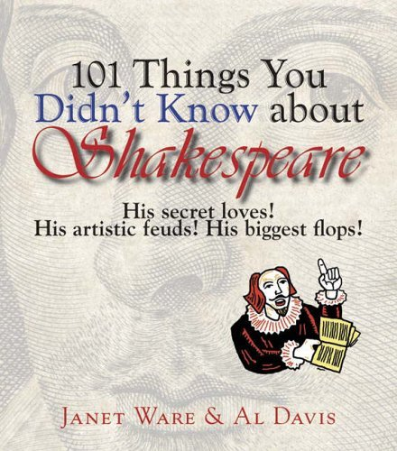 101 Things You Didn't Know About Shakespeare: His Secret Loves! His Artistic Feuds! His Biggest Flops! by Janet Ware (2005-09-30)