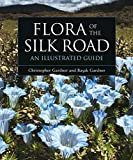 Flora of the Silk Road: An Illustrated Guide - Basak Gardner, Christopher Gardner