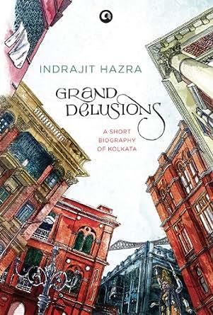 Indrajit Hazra Grand Delusions eBook Indrajit Hazra Amazonin Kindle Store