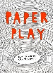 Paper Play: Roll it. Rip it. Fold it. Snip it! by Lydia Crook (2013)