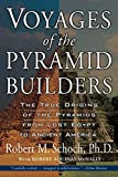 Voyages of the Pyramid Builders - The True Origins of the Pyramids from Lost Egypt to Ancient America