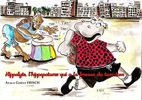 Hippolyte, l'hippopotame qui a la frousse du tam-tam: Livre jeunesse