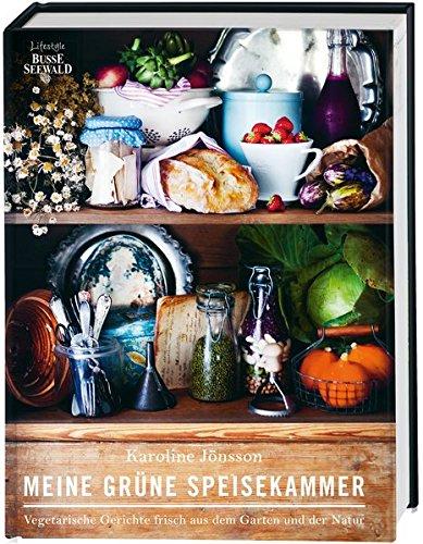 Preisvergleich Produktbild Meine grüne Speisekammer: Vegetarische Gerichte frisch aus dem Garten und der Natur