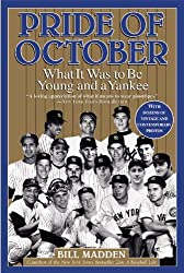 Pride of October: What It Was to Be Young and a Yankee by Bill Madden (2004-04-01)