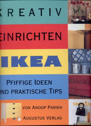Kreativ Einrichten mit IKEA. Pfiffige Ideen und praktische Tips.