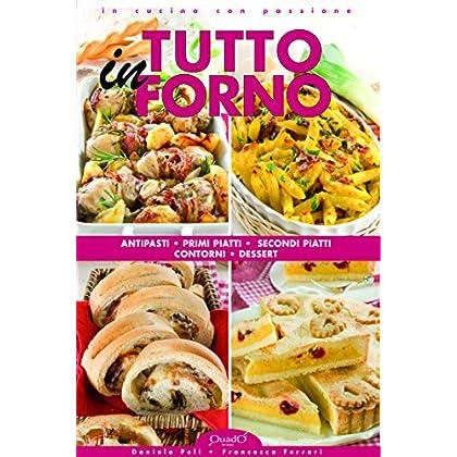 Tutto In Forno: Antipasti, Primi Piatti, Secondi Piatti, Contorni, Dessert (In Cucina Con Passione)