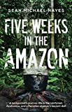 Five Weeks in the Amazon: A backpacker�s journey: life in the rainforest, Ayahuasca, and a Peruvian shaman's ancient diet (English Edition)