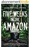 Five Weeks in the Amazon: A backpacker's journey: life in the rainforest, Ayahuasca, and a Peruvian shaman's ancient diet (English Edition)