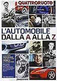 L'automobile dalla A alla Z. L'enciclopedia dell'auto firmata Quattroruote. Ediz. illustrata