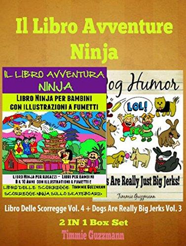 Il libro Avventure Ninja: Libro Ninja per Bambini: Il Libro delle Scorregge: Scorregge Ninja sullo Skateboard - Vol. 4 - Versione Nuova e Migliorata con ... a Fumetti per Bambini + Dog Jerks Vol. 3 (Skateboard Voller)