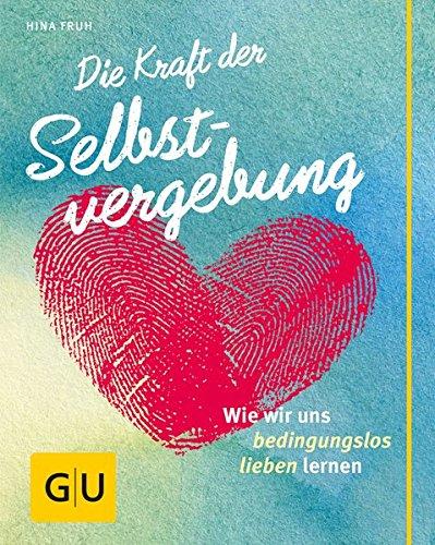 Book's Cover of Die Kraft der Selbstvergebung Wie wir uns bedingungslos lieben lernen