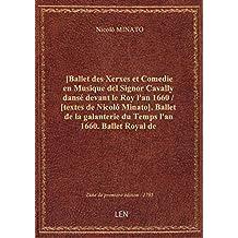 [Ballet des Xerxes et Comedie en Musique del Signor Cavally dansé devant le Roy l'an 1660 / [textes